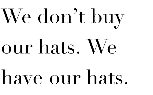 We-don't-buy-our-hats-we-have-our-hats